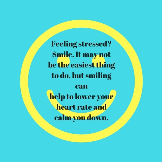 Feeling stressed- Smile. It may not be the easiest thing to do, butsmiling canhelp to lower your heart rate and calm you down.