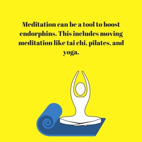 Meditation can be a tool to boost endorphins. This includes moving meditation like tai chi, pilates, and yoga.